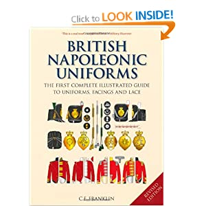 British Napoleonic Uniforms: A Complete Illustrated Guide to Uniforms, Facings and Lace Carl E. Franklin