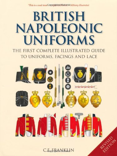 British Napoleonic Uniforms: A Complete Illustrated Guide to Uniforms, Facings and Lace