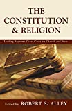 img - for The Constitution & Religion : Leading Supreme Court Cases on Church and State book / textbook / text book