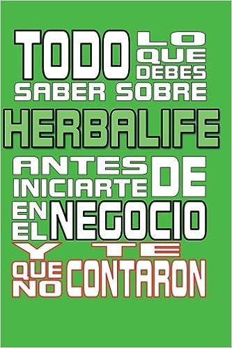 Todo lo que debes saber sobre Herbalife: Antes de iniciarte en el negocio y que no te contaron (Spanish Edition) 1