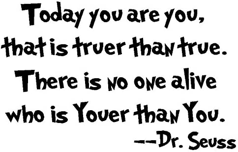 "Amazon.com: byyoursidedecal Today You are You,That is truer Than True.There  is no one Alive who is youer Than You.-Dr.Seuss Vinyl Wall Decal,Art Quotes  Inspirational Sayings 14"" high x 22.5"" Wide: Home &"