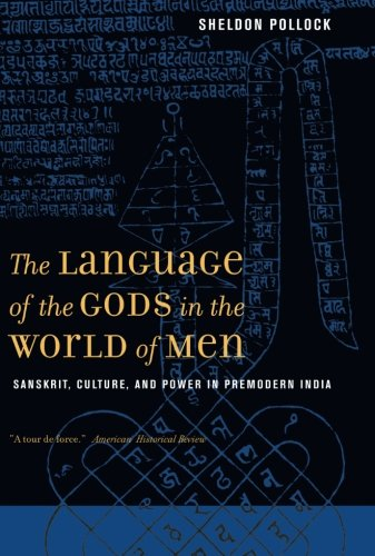 The Language of the Gods in the World of Men: Sanskrit, Culture, and Power in Premodern India by University of California Press