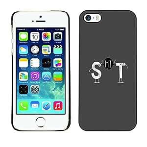 TopCaseStore / la caja del caucho duro de la cubierta de protección de la piel - Shit Quote Hi Funny Sign Joke Parody Life - Apple iPhone 5 / 5S