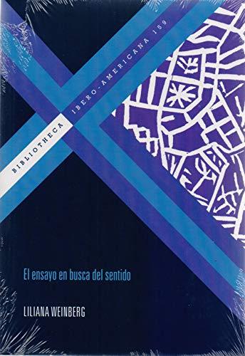 El ensayo en busca de sentido (Bibliotheca Ibero-Americana) por Liliana Weinberg