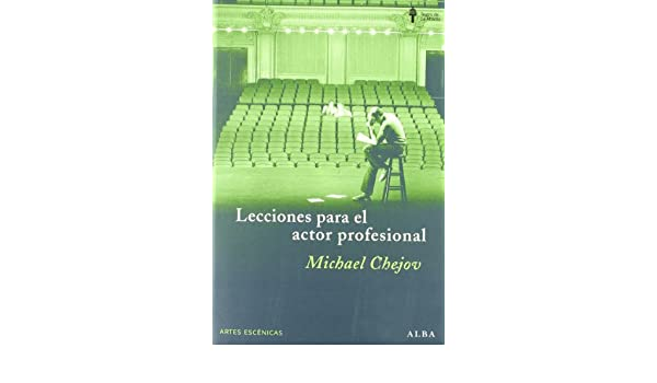 Lecciones Para El Actor Profesional (Spanish Edition): MICHAEL CHEJOV: 9788484283089: Amazon.com: Books