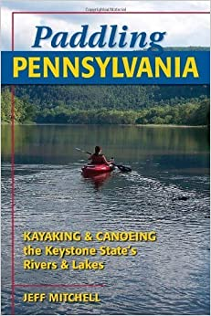 Book Paddling Pennsylvania: Kayaking & Canoeing the Keystone State's Rivers & Lakes by Jeff Mitchell (2009-12-16)