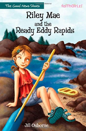 Riley Mae and the Ready Eddy Rapids (Faithgirlz / The Good News Shoes)