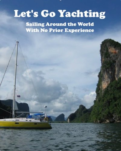 Let's Go Yachting! Sailing Around the World With No Prior Experience (Let's Go Yachting! Sailing Around the World With No Prior Experience Book 1) (English Edition)