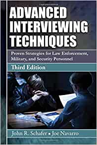 Advanced Interviewing Techniques Proven Strategies For Law Enforcement Military And Security Personnel Second