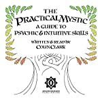 The Practical Mystic: A Guide to Psychic & Intuitive Skills | Colin CT Clark