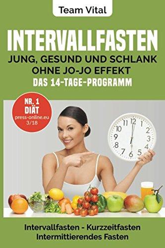 Intervallfasten: jung, gesund und schlank ohne Jo-Jo Effekt  Das 14-Tage-Programm: Intermittierendes Fasten, Kurzzeitfasten ( der neue US-Trend - ... Ihre innere Uhr auf schlank) (German Edition) ePub fb2 book