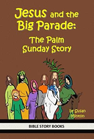 Jesus and the Big Parade: The Palm Sunday Story (Bible