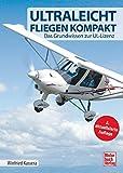 Ultraleichtfliegen kompakt: Das Grundwissen zur UL-Lizenz