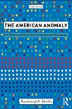 The American Anomaly: U.S. Politics and Government in Comparative Perspective, 2nd Edition, Raymond A. Smith, 0415879736