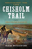 The Chisholm Trail: A History of the World s Greatest Cattle Trail