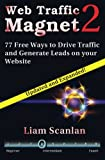 Web Traffic Magnet 2: 77 Free Ways to Drive Traffic and Generate Leads on your Website