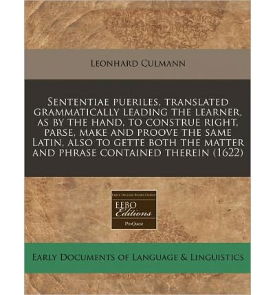 Sententiae Pueriles, Translated Grammatically Leading the Learner, as by the Hand, to Construe Right, Parse, Make and Proove the Same Latin, Also to Gette Both the Matter and Phrase Contained Therein (1622) (Paperback) - Common