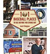[(101 Baseball Places to See Before You Strike Out)] [Author: Josh Pahigian] published on (March, 2010)