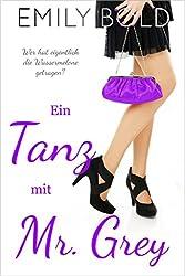 Ein Tanz mit Mr. Grey: Wer hat eigentlich die Wassermelone getragen? (German Edition)