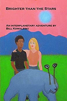 Brighter than the Stars: An Interplanetary Adventure by [Kowaleski, Bill]