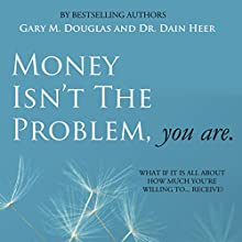 Money Isn't the Problem, You Are Audiobook by Gary M. Douglas, Dain Heer Narrated by Connor Hill