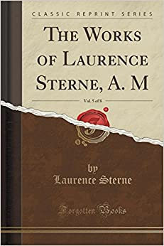 The Works of Laurence Sterne, A. M, Vol. 5 of 8 (Classic Reprint)