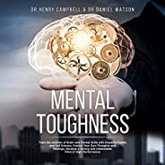 Mental Toughness: Train the Abilities of Brain and Mental Skills with Powerful Habits and Self Esteem, Control