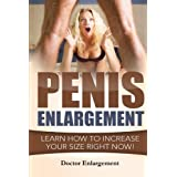 Penis Enlargement: Learn How To Increase Your Size Right Now!: (Penis Pills, Bigger Penis, Impotence, Natural Enlargement, Enlarge Your Penis, Penis ... Size) (Make My Body Great Again) (Volume 1)