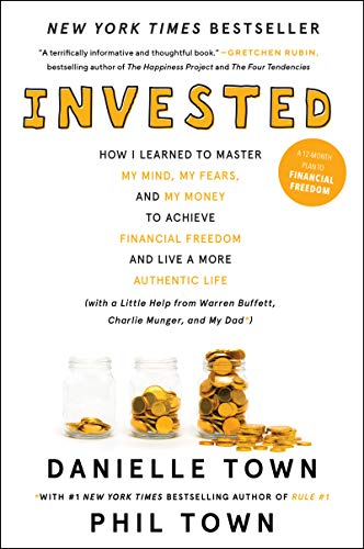 Invested: How I Learned to Master My Mind, My Fears, and My Money to Achieve Financial Freedom and Live a More Authentic Life (with a Little Help from Warren Buffett, Charlie Munger, and My Dad) (Best Way To Make My Money Work For Me)