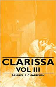 a summary of clarissa by richardson Plot summary clarissa harlowe tells the story of a virtuous, beautiful eighteen-year-old woman who is brought to tragedy by the wickedness of her world her family possesses great wealth but little status the trouble starts when richard lovelace comes to pay court to clarissa's.