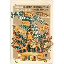 El maguey y el pulque en los códices mexicanos (Sección de obras de antropología) (Spanish Edition)