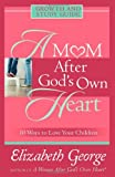 A Mom after God's Own Heart, Elizabeth George, 0736915737