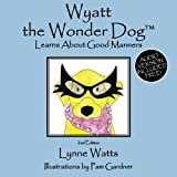 Wyatt the Wonder Dog: Learns About Good Manners