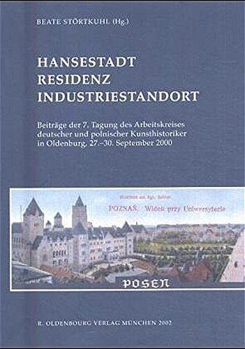 Read Online Hansestadt - Residenz - Industriestandort: Beitrage Der 7. Tagung Des Arbeitskreises Deutscher Und Polnischer Kunsthistoriker in Oldenburg, 27.-30. ... Kultur Und Geschichte Der) (German Edition) ebook