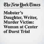 Mobster's Daughter, Writer, Murder Victim: Woman at Center of Durst Trial | Charles V. Bagli