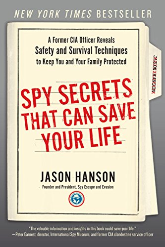 Spy Secrets That Can Save Your Life: A Former CIA Officer Reveals Safety and Survival Techniques to Keep You and Your Family Protected (Lock Pick Military)