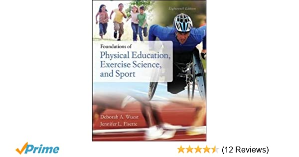 Foundations Of Physical Education Exercise Science And Sport Deborah A Wuest Jennifer L Walton Fisette Assistant Professor 9780073522777 Amazon