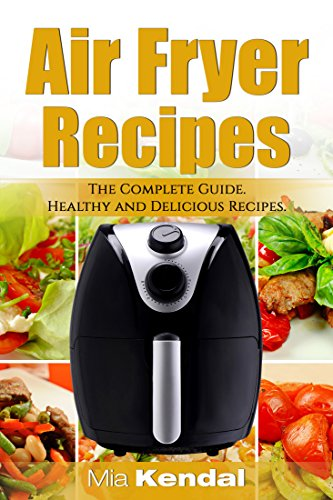 The Air Fryer Recipes Cookbook: The Complete Guide: 30 Top Healthy And Delicious Recipes