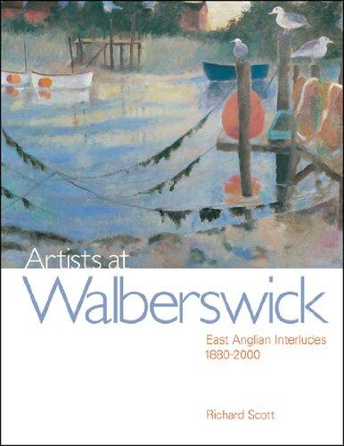 Artists at Walberswick: East Anglian Interludes 1880-2000 Richard Scott