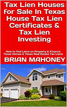 Download for free Tax Lien Houses for Sale In Texas House Tax Lien Certificates & Tax Lien Investing: How to find Liens on Property & Finance Texas Homes & Texas Real Estate Tax Liens