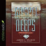 Gospel Deeps | Jared C. Wilson