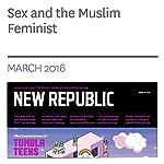 Sex and the Muslim Feminist | Rafia Zakaria