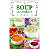 Soup Cookbook: Simple and Healthy Vegetarian Soups and Broths for a Better Body and a Healthier You (Free Gift): Healthy Recipes for Weight Loss (Souping, Soup Diet and Soup Cleanse)