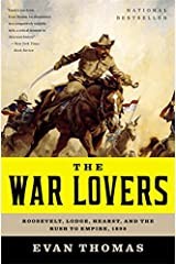 The War Lovers: Roosevelt, Lodge, Hearst, and the Rush to Empire, 1898 Paperback