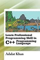 Learn Professional Programming Skill in C++ Programming Language Front Cover