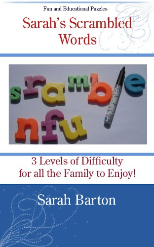 Sarah's Scrambled Words: 3 Levels of Difficulty for all the Family to Enjoy (Sarah's Fun and Educational Puzzles Book 1)