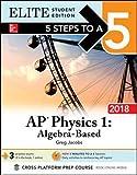5 Steps to a 5: AP Physics 1: Algebra-Based 2018, Elite Student Edition