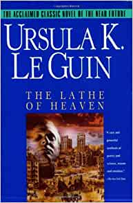 ursula k leguins the lathe of heaven Ursula and birkin essay examples top tag's veterans' day concept cause and effect allegory of the cave julius caesar problem solution overpopulation diversity community service conclusion mother tongue study abroad the heart of darkness shakespeare nursing words to search pages to.