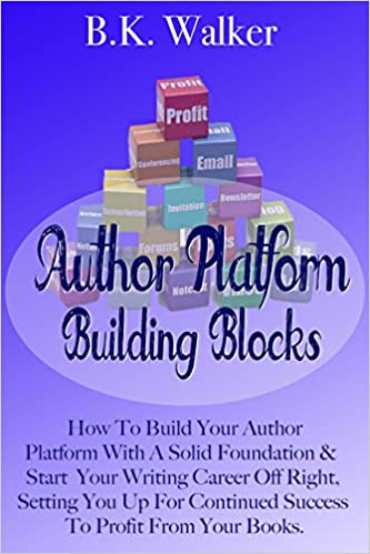 Author Platform Building Blocks: Starting Your Writing Career Off Right (Book Marketing For Success 1)