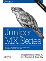 Juniper MX Series: A Comprehensive Guide to Trio Technologies on the MX, 2nd Edition Front Cover